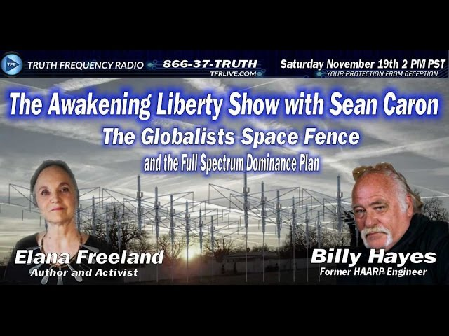 Geoengineering, HAARP, and the Space Fence Elana Freeland and Billy Hayes