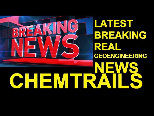 GEOENGINEERING CHEMTRAILS VACCINES REAL NEWS FROM USA AND AROUND THE GLOBE!