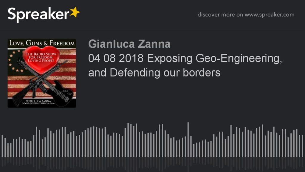 04 08 2018 Exposing Geo-Engineering, and Defending our borders