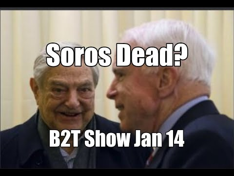 Soros Dead?  Anon Theory on Soros & Military Tribunals – B2T Show Jan 14