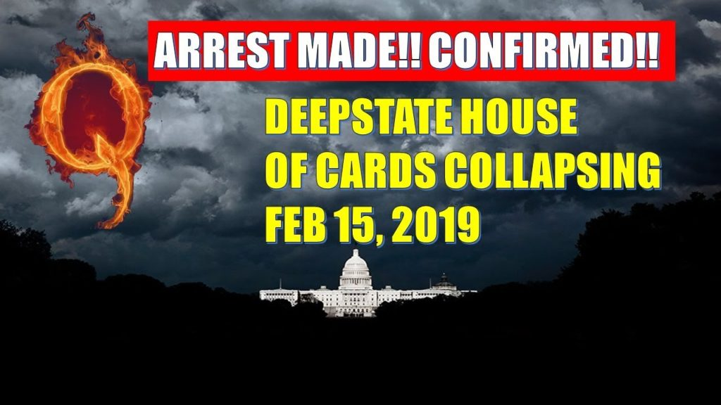 Q Anon  ARREST MADE!! CONFIRMED!! DEEPSTATE HOUSE OF CARDS COLLAPSING Feb 15, 2019
