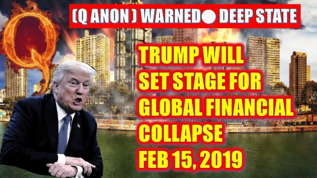 (Q Anon ) Warned Deep State– Trump Will Set Stage For Global Financial Collapse Feb 2019