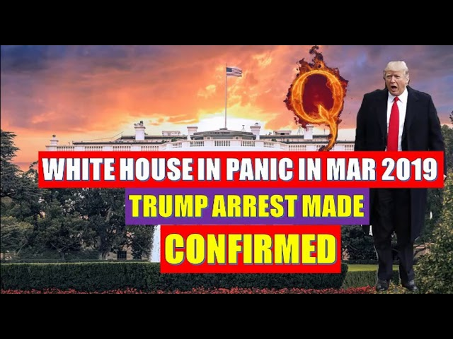 Q WARNING 🚨 White House in Panic in Mar 2019 ?Donald Trump ARREST MADE!! CONFIRMED!!