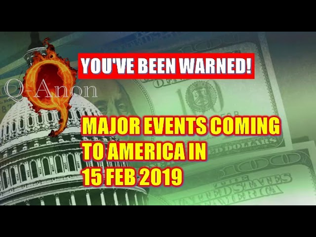 Q Anon Warned 🔴 MAJOR EVENTS COMING TO AMERICA IN 15 Feb 2019!! YOU'VE BEEN WARNED!