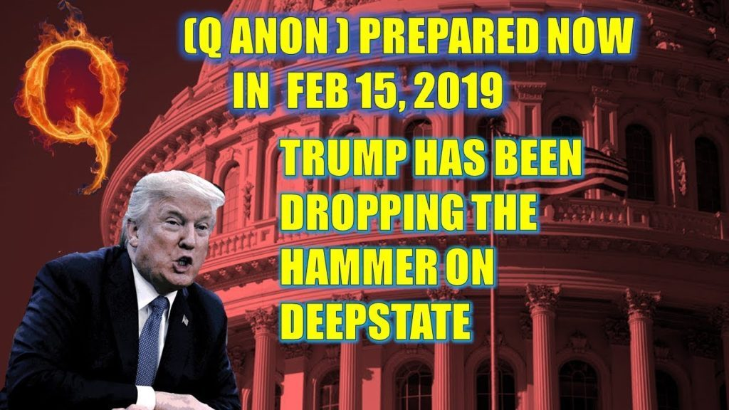(Q Anon ) Prepared Now in  Feb 15, 2019🔴 Trump Has Been Dropping the Hammer on DeepState